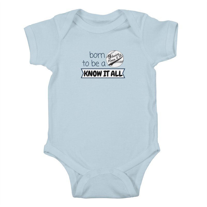 Born to be a Know It All Kids Baby Bodysuit by 9 Inning Know It All Apparel and Merchandise