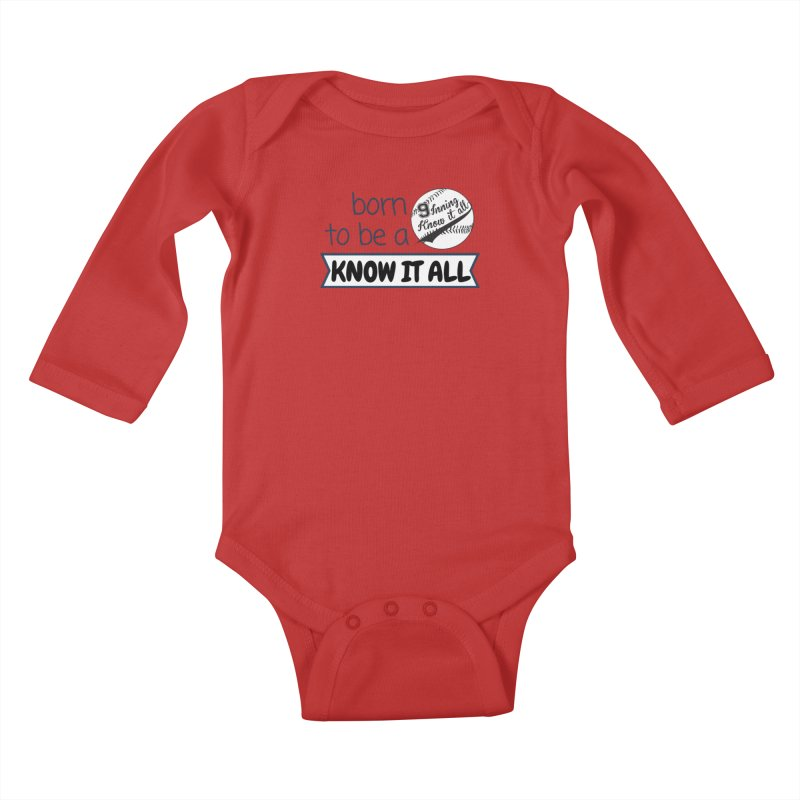 Born to be a Know It All Kids Baby Longsleeve Bodysuit by 9 Inning Know It All Apparel and Merchandise