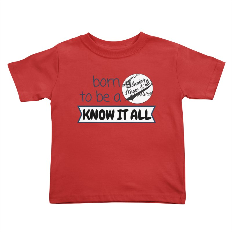 Born to be a Know It All Kids Toddler T-Shirt by 9 Inning Know It All Apparel and Merchandise