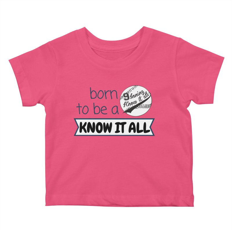 Born to be a Know It All Kids Baby T-Shirt by 9 Inning Know It All Apparel and Merchandise