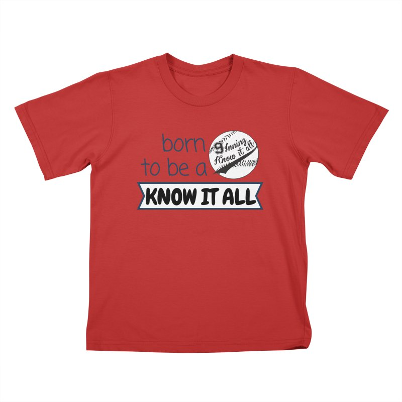 Born to be a Know It All Kids T-Shirt by 9 Inning Know It All Apparel and Merchandise