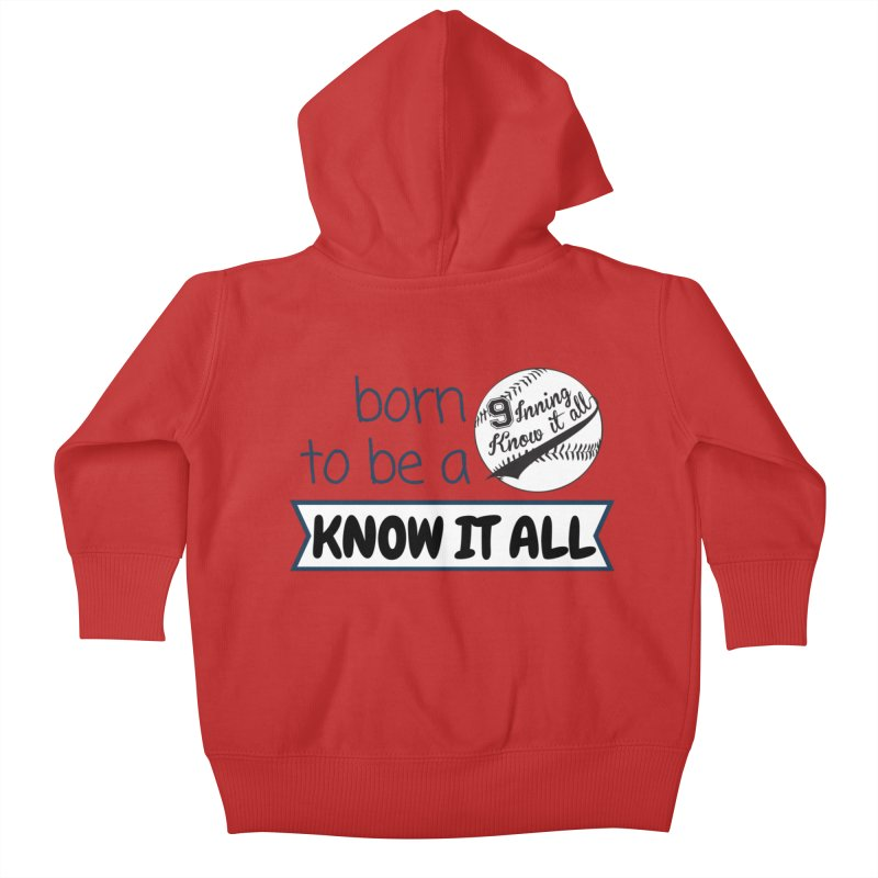 Born to be a Know It All Kids Baby Zip-Up Hoody by 9 Inning Know It All Apparel and Merchandise