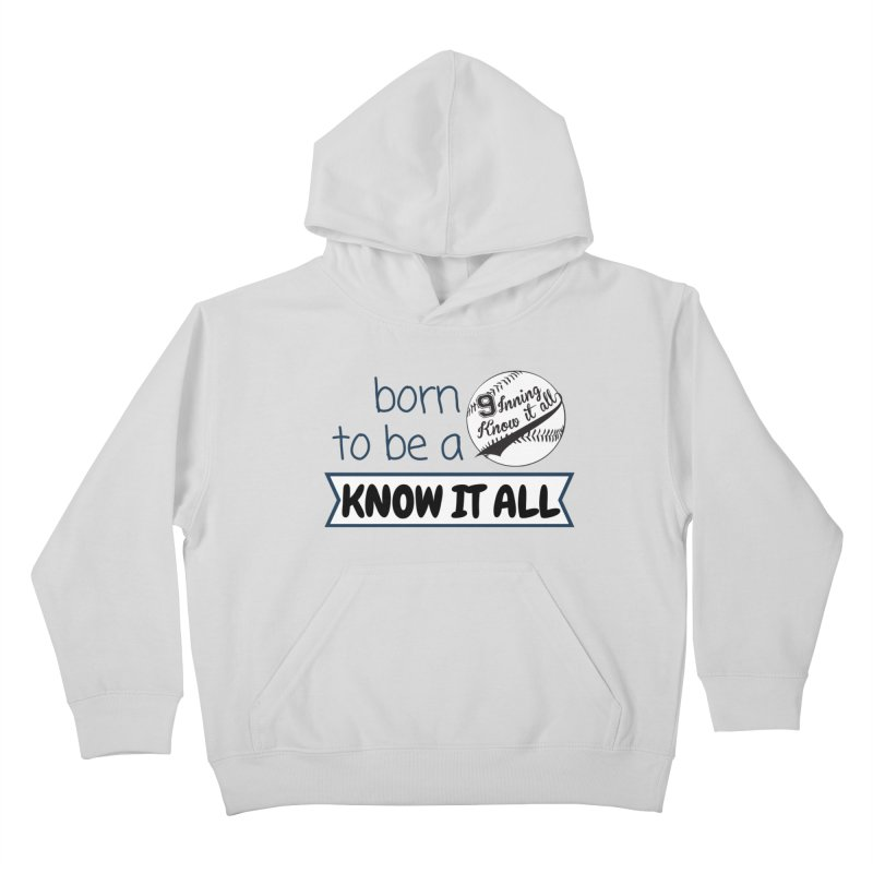 Born to be a Know It All Kids Pullover Hoody by 9 Inning Know It All Apparel and Merchandise