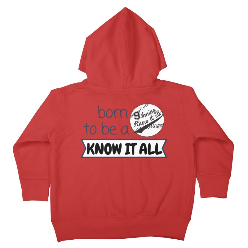 Born to be a Know It All Kids Toddler Zip-Up Hoody by 9 Inning Know It All Apparel and Merchandise