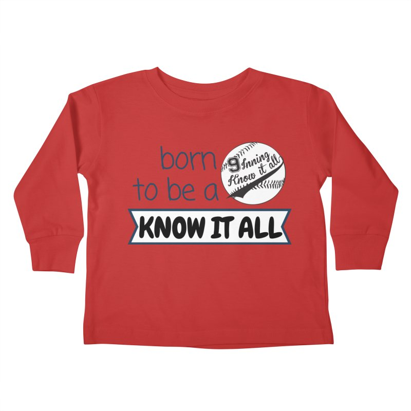 Born to be a Know It All Kids Toddler Longsleeve T-Shirt by 9 Inning Know It All Apparel and Merchandise