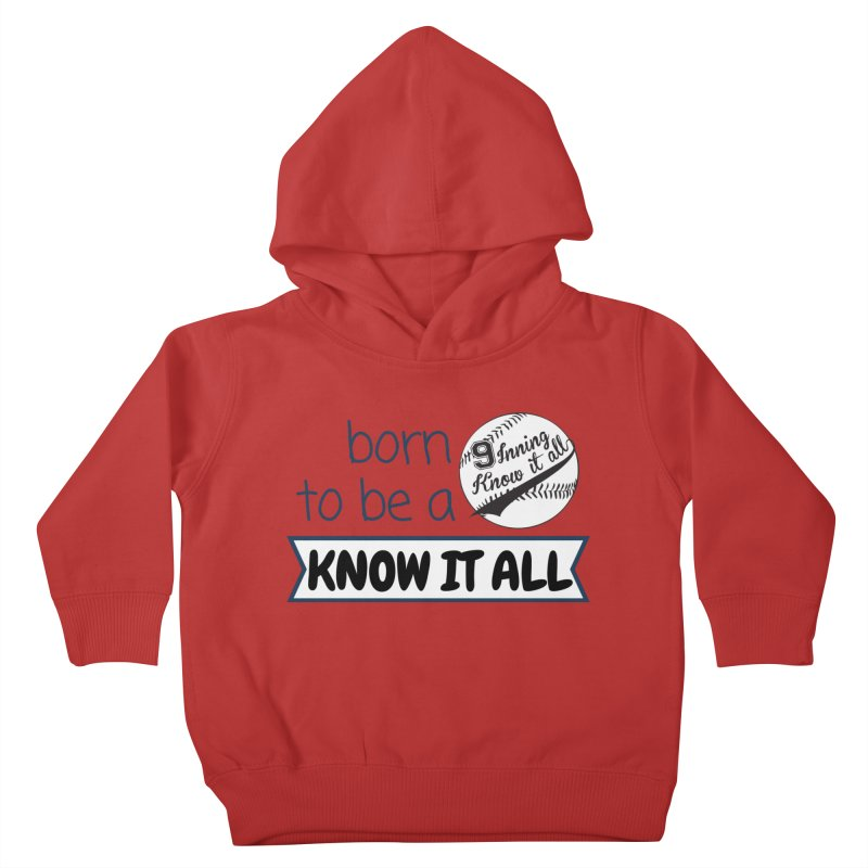Born to be a Know It All Kids Toddler Pullover Hoody by 9 Inning Know It All Apparel and Merchandise