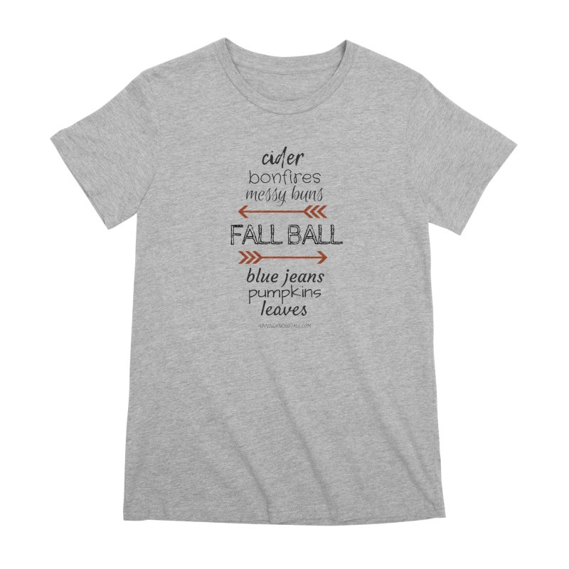 Fall Ball (Ladies) Women's Premium T-Shirt by 9 Inning Know It All Apparel and Merchandise