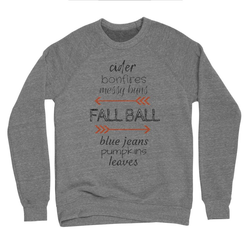 Fall Ball (Ladies) Women's Sponge Fleece Sweatshirt by 9 Inning Know It All Apparel and Merchandise