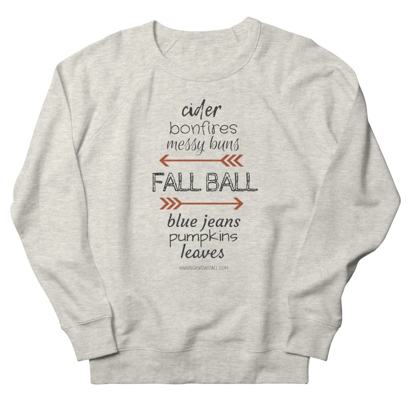 Fall Ball (Ladies) Women's French Terry Sweatshirt by 9 Inning Know It All Apparel and Merchandise