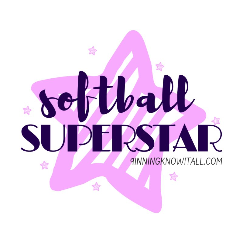Softball Superstar by 9 Inning Know It All Apparel and Merchandise