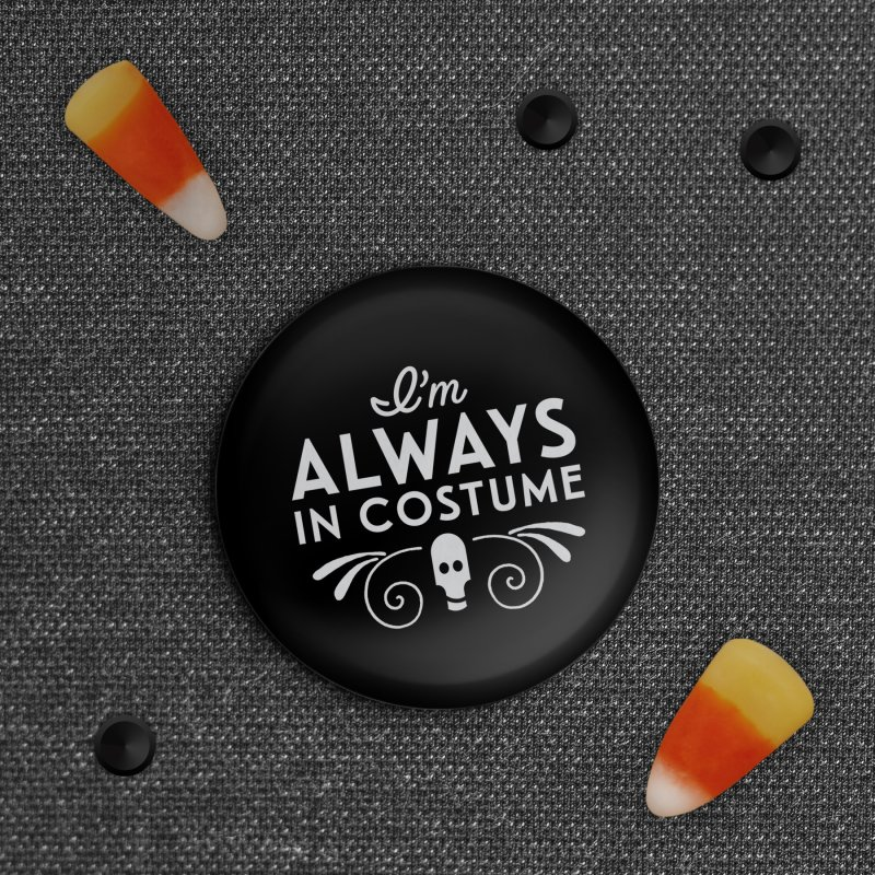 Always In Costume in Button by Crowglass Design