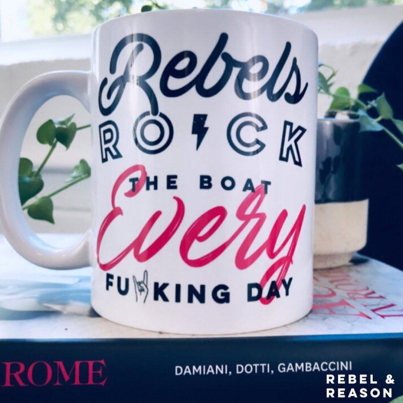 Rebels Rock The Boat Every Fu*king Day by Rebel & Reason