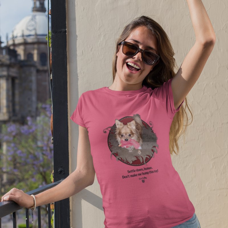 Don't make me hump this toy! in Women's Fitted T-Shirt Fuchsia by Smarty Petz's Artist Shop