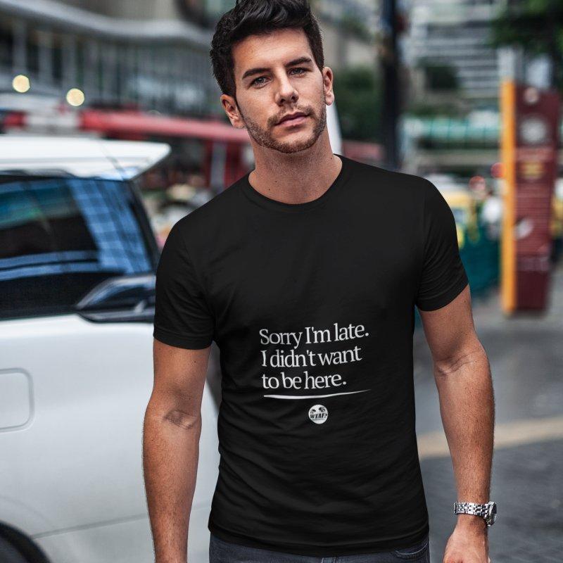 Sorry I'm late in Men's Regular T-Shirt Black by WTAFGear's Artist Shop