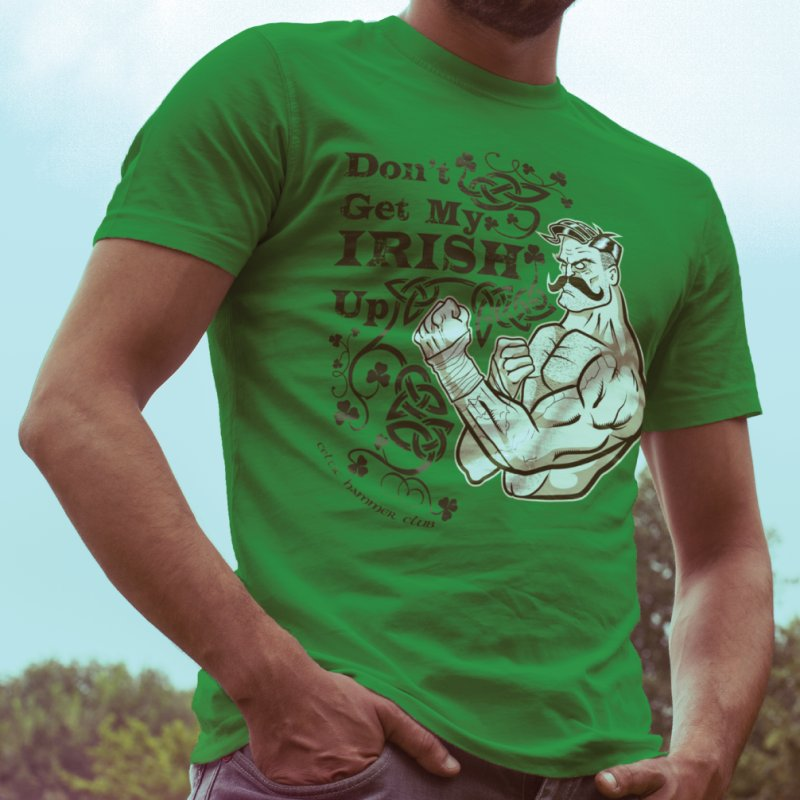 Don't Get My Irish Up! by Celtic Hammer Club Apparel