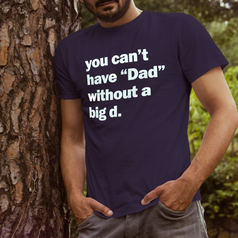 """you can't have """"Dad"""" without a big d. by Coconut Justice's Artist Shop"""