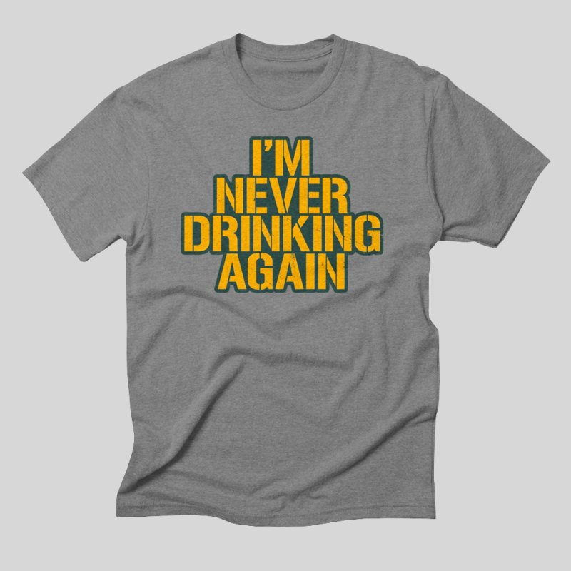 I'm Never Drinking Again in Men's Triblend T-Shirt Grey Triblend by Curly & Co.