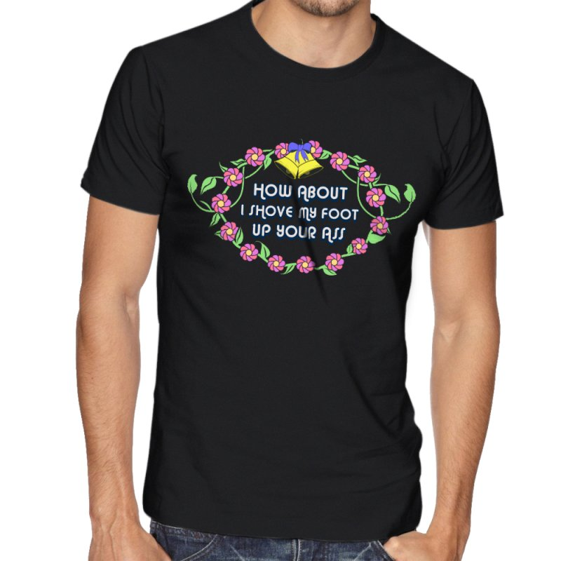 How About I Shove My Foot Up Your... in Men's Regular T-Shirt Black by The Cute Online Shop by Xeenomania