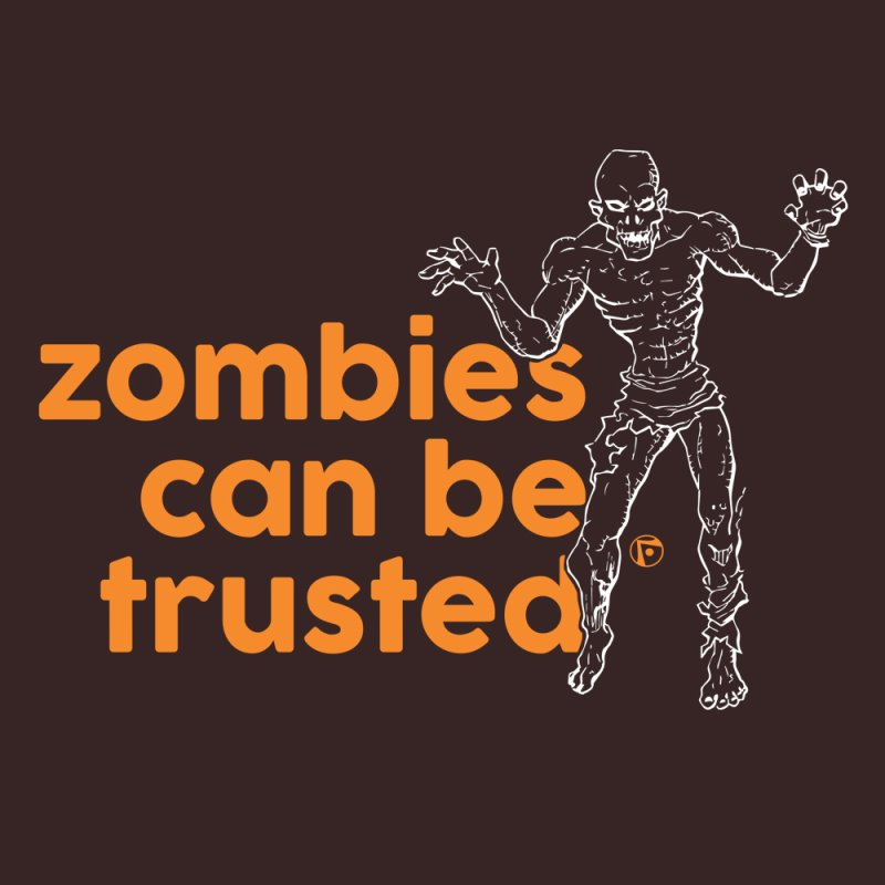 Zombies can be trusted. by Funked