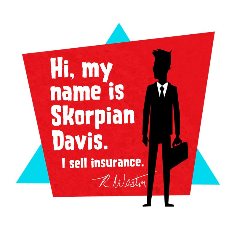 my name is Skorpian Davis. I sell insurance. in  by Funked