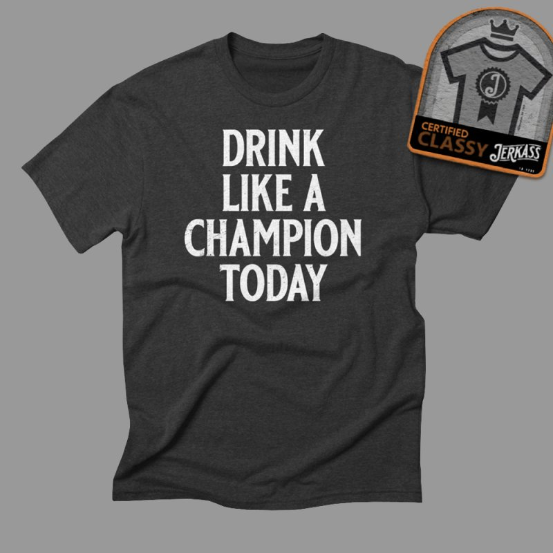Drink Like a Champion Today in Men's Triblend T-Shirt Heather Onyx by Jerkass