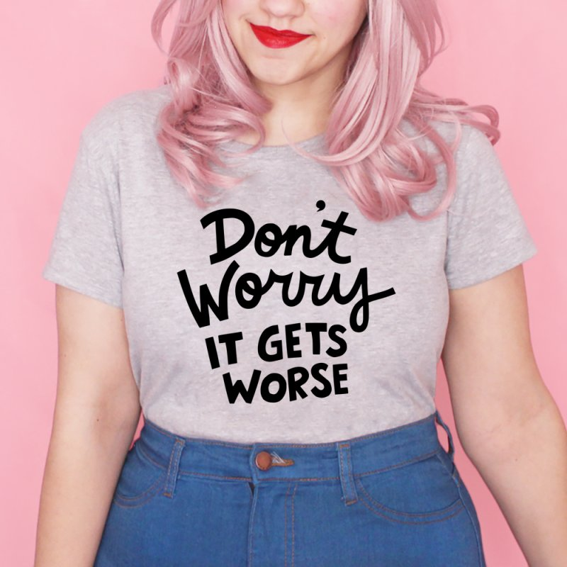 Don't worry it gets worse by Kate Gabrielle's Artist Shop