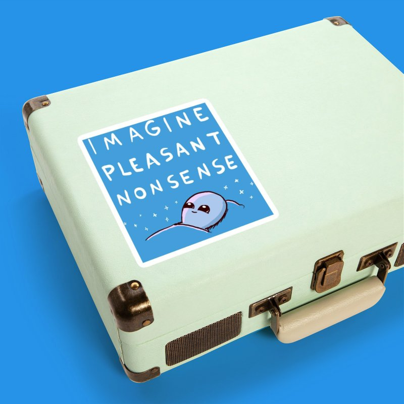 STRANGE PLANET SPECIAL PRODUCT: BLUE STICKER IMAGINE PLEASANT NONSENSE in White Sticker by Nathan W Pyle