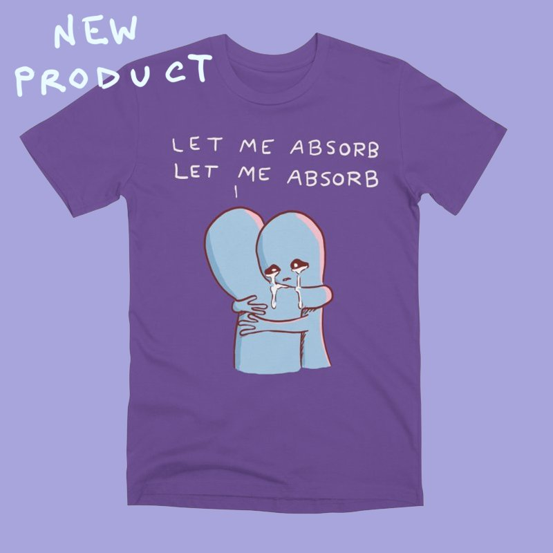 STRANGE PLANET SPECIAL PRODUCT: LET ME ABSORB white text by Nathan W Pyle