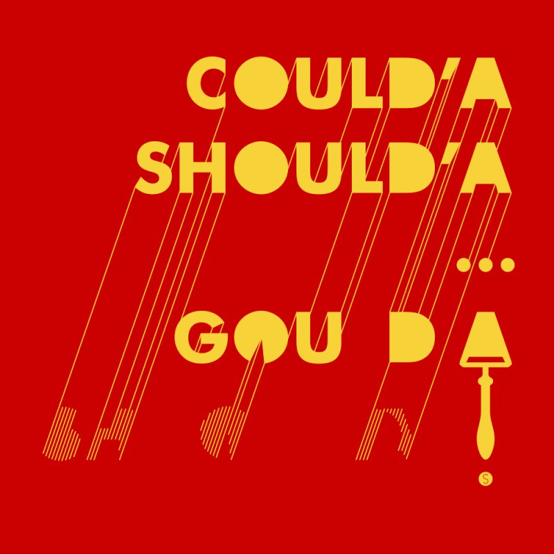 Could'a Should'a ... Gouda by Salty Shirts