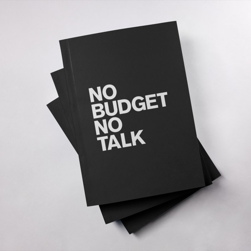 No Budget No Talk in Blank Journal Notebook by The Incumbent Agency