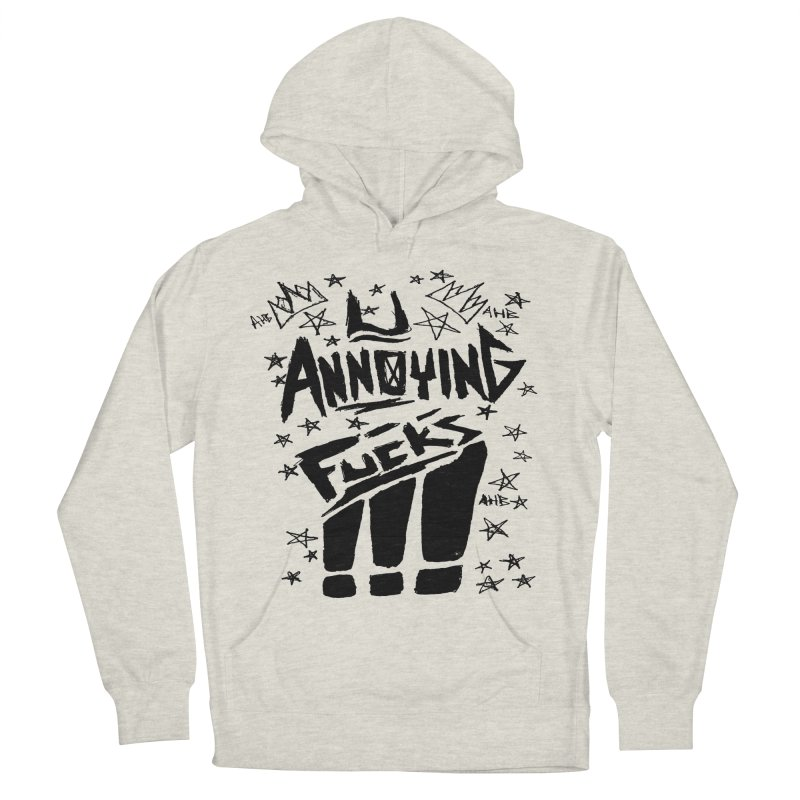 U Annoying Fucks Men's Pullover Hoody by ArtHeartB