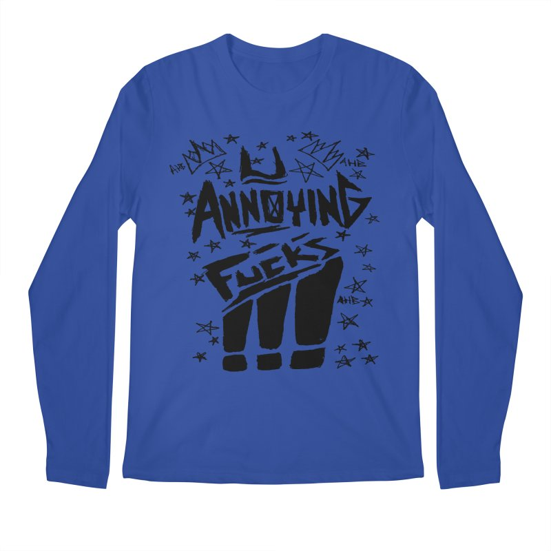 U Annoying Fucks Men's Longsleeve T-Shirt by ArtHeartB