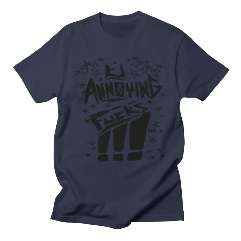 U Annoying Fucks Men's T-shirt by ArtHeartB
