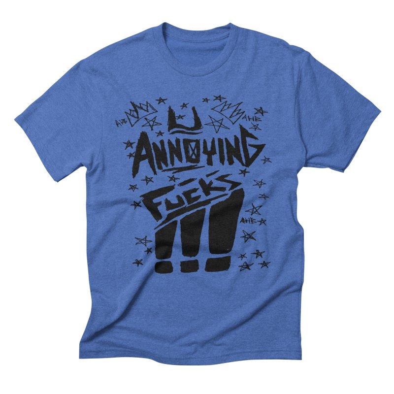 U Annoying Fucks Men's Triblend T-shirt by ArtHeartB