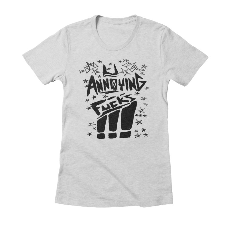 U Annoying Fucks Women's Fitted T-Shirt by ArtHeartB