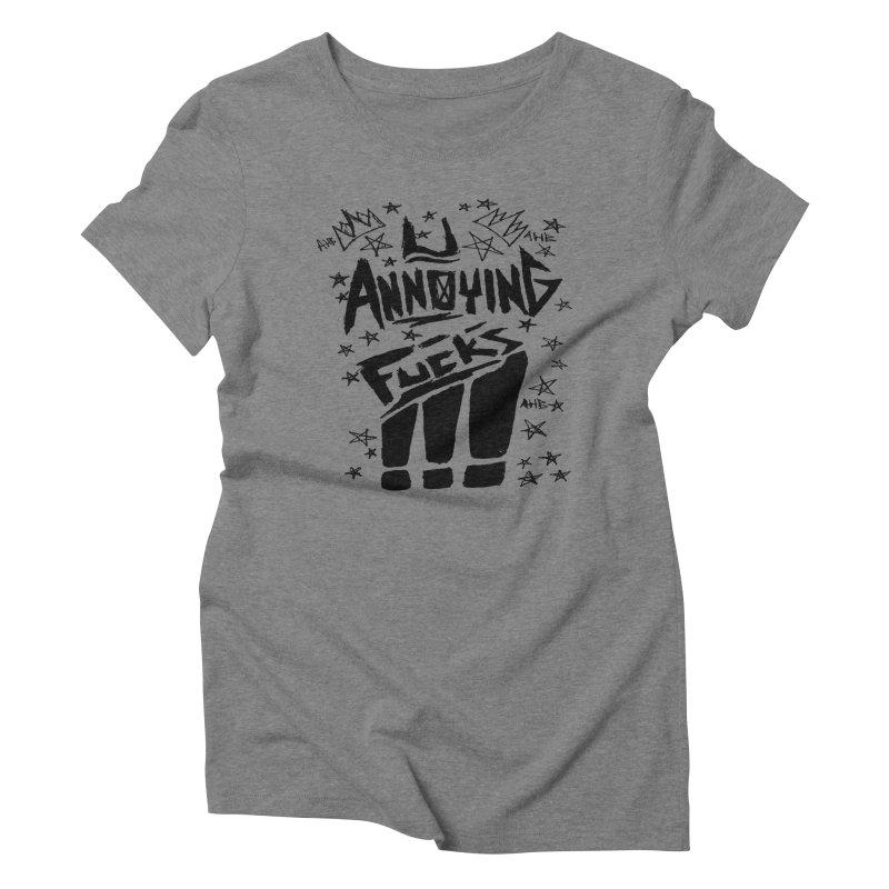 U Annoying Fucks Women's Triblend T-Shirt by ArtHeartB