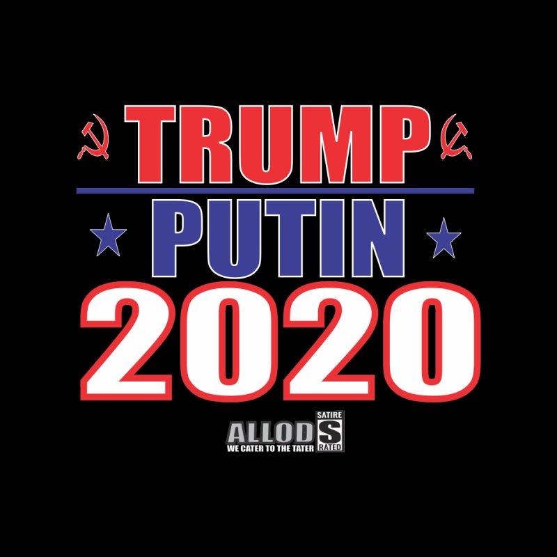 TRUMP PUTIN 2020! MAKE AMERICA BORSHT AGAIN! by America's Last Line of Defense