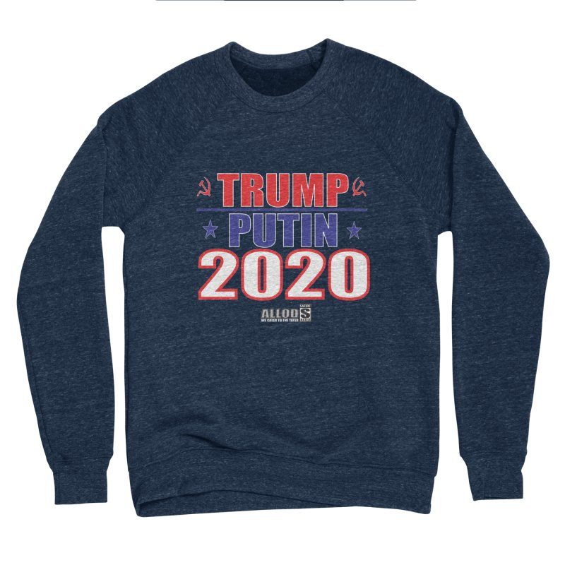 TRUMP PUTIN 2020! MAKE AMERICA BORSHT AGAIN! Men's Sponge Fleece Sweatshirt by America's Last Line of Defense