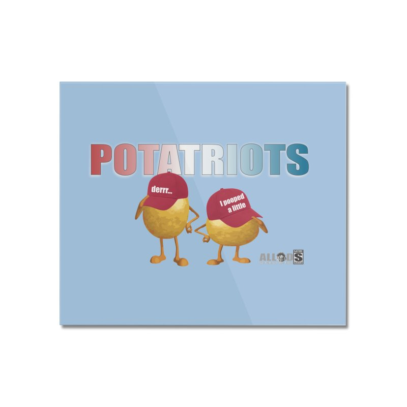 POTATRIOTS! Home Mounted Acrylic Print by America's Last Line of Defense