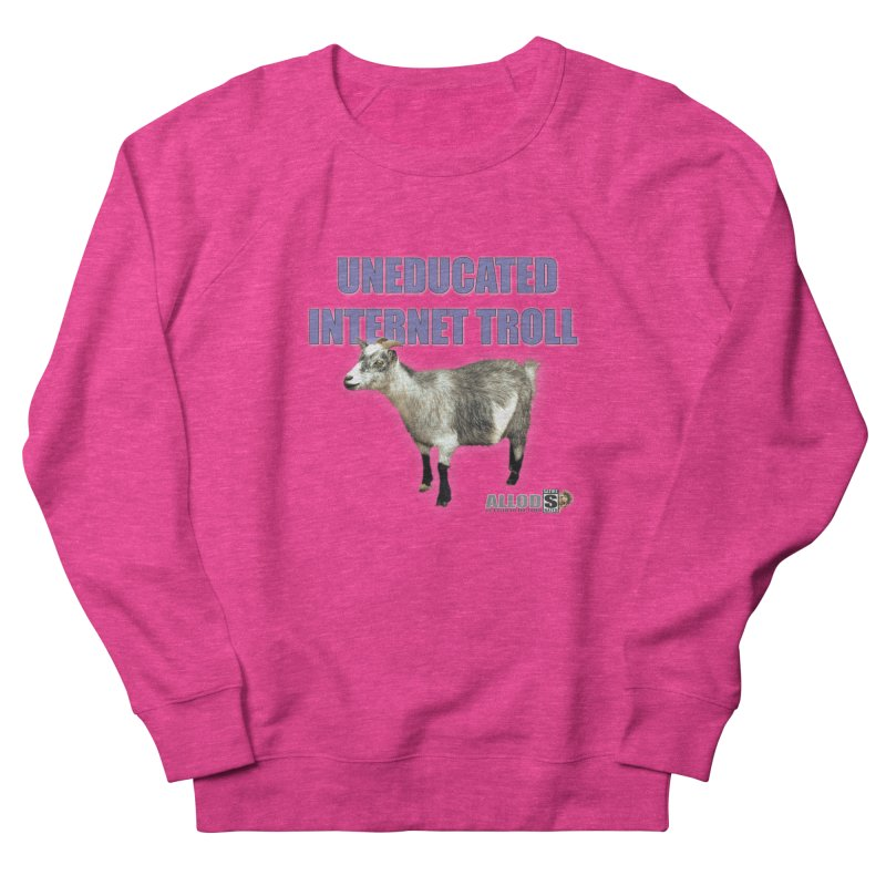Uneducated Internet Troll Women's French Terry Sweatshirt by America's Last Line of Defense