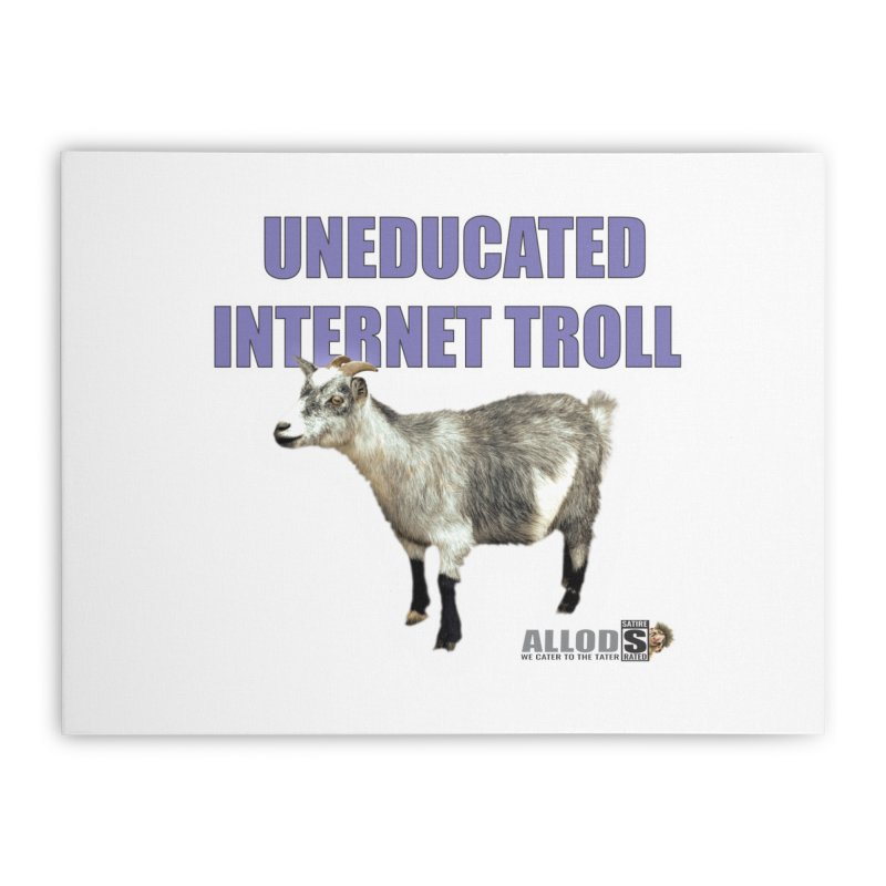 Uneducated Internet Troll Home Stretched Canvas by America's Last Line of Defense