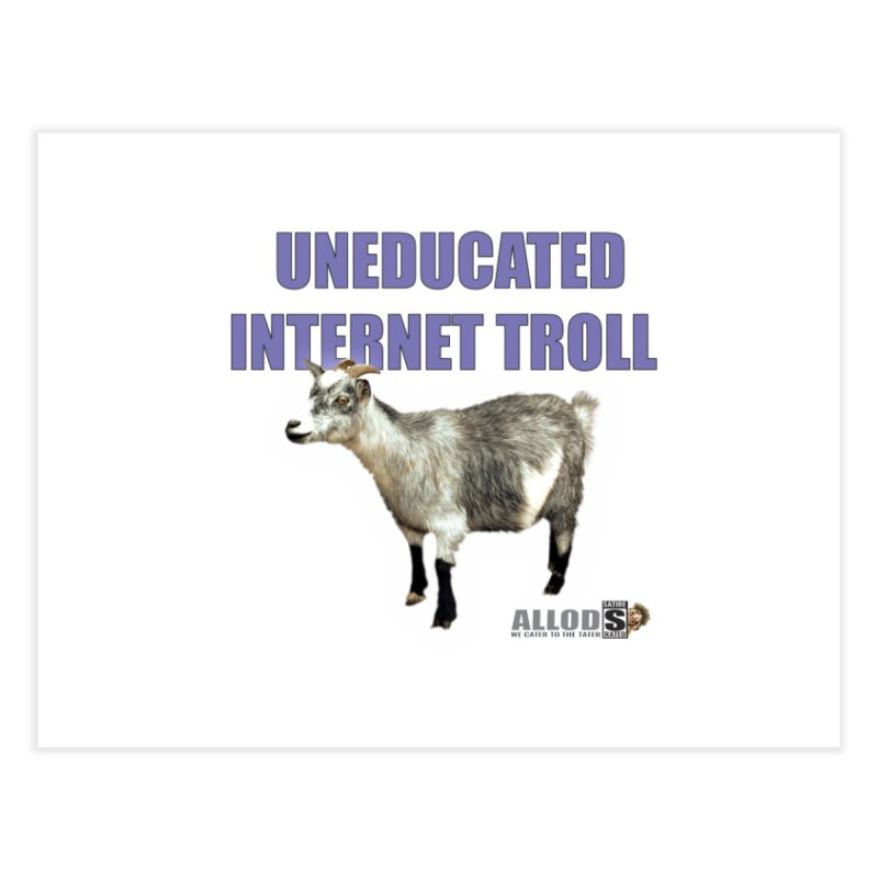 Uneducated Internet Troll Home Fine Art Print by America's Last Line of Defense