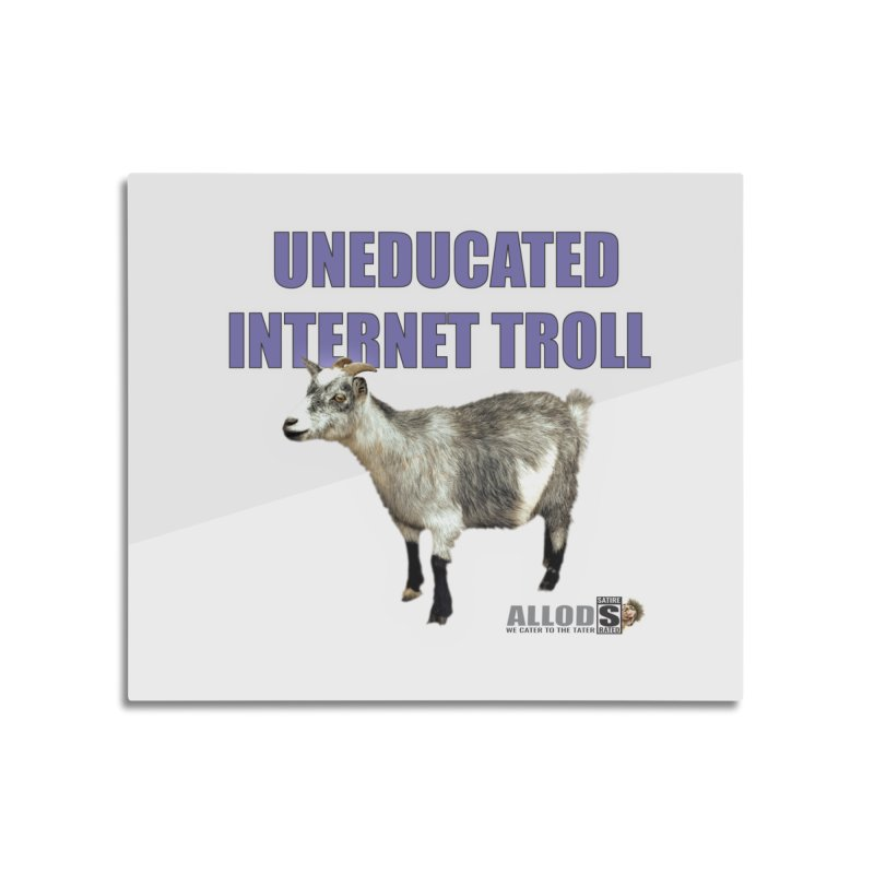 Uneducated Internet Troll Home Mounted Aluminum Print by America's Last Line of Defense