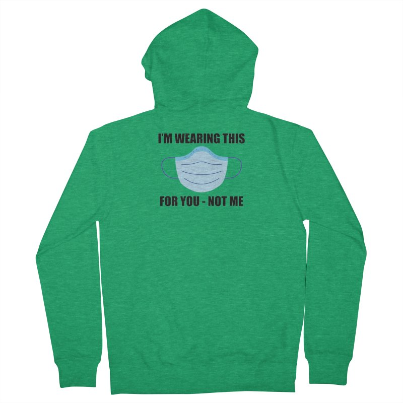I Wear A Mask For You Women's Zip-Up Hoody by America's Last Line of Defense