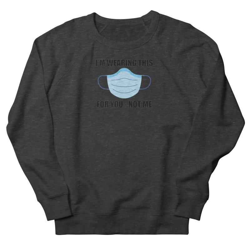 I Wear A Mask For You Women's Sweatshirt by America's Last Line of Defense