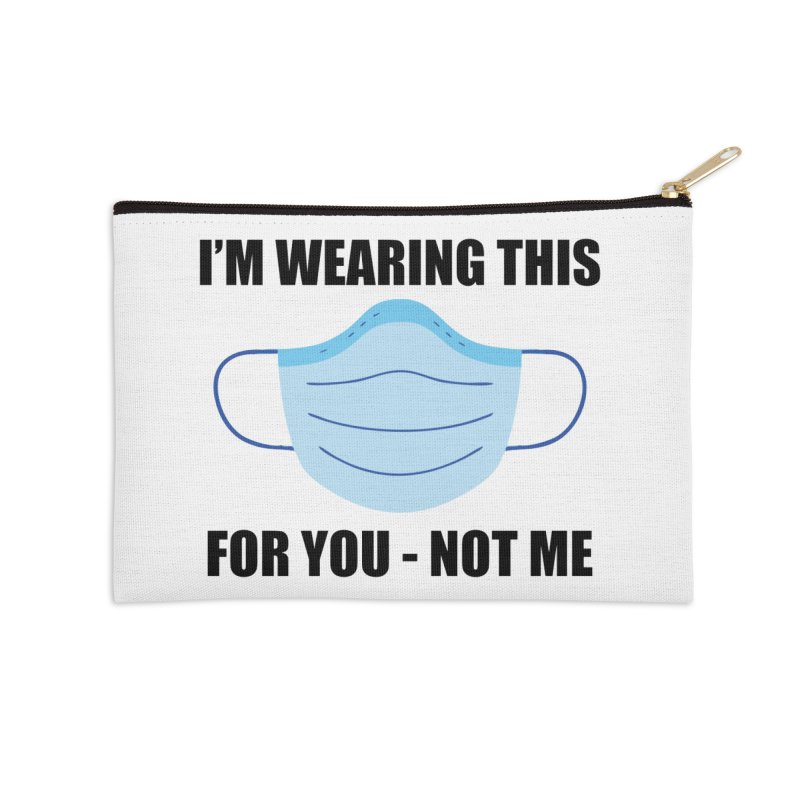 I Wear A Mask For You Accessories Zip Pouch by America's Last Line of Defense