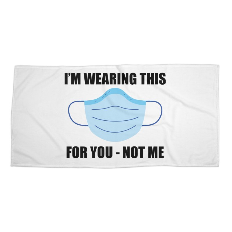 I Wear A Mask For You Accessories Beach Towel by America's Last Line of Defense
