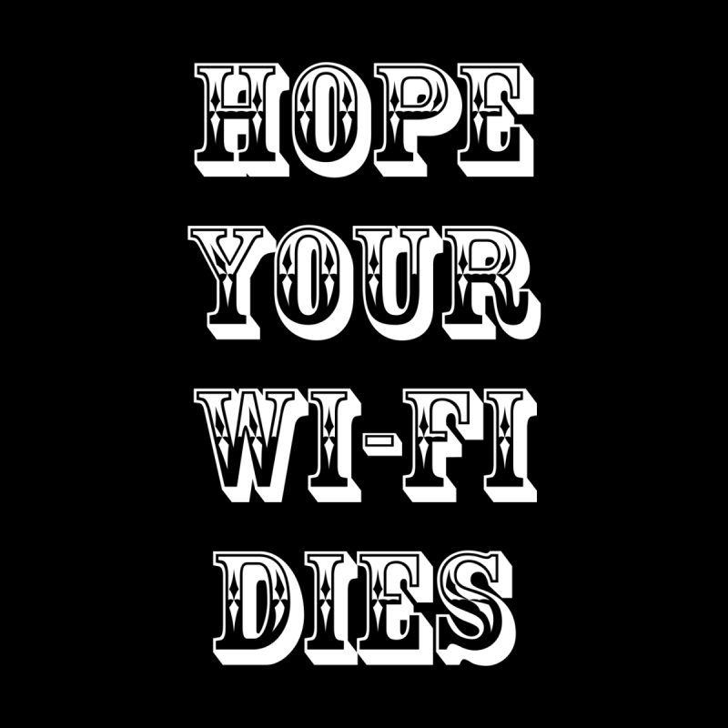 Hope Your Wi-Fi Dies - The Revenge Of The Angry Girlfriend by ALMA VISUAL's Artist Shop