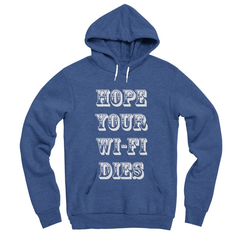 Hope Your Wi-Fi Dies - The Revenge Of The Angry Girlfriend Women's Sponge Fleece Pullover Hoody by ALMA VISUAL's Artist Shop