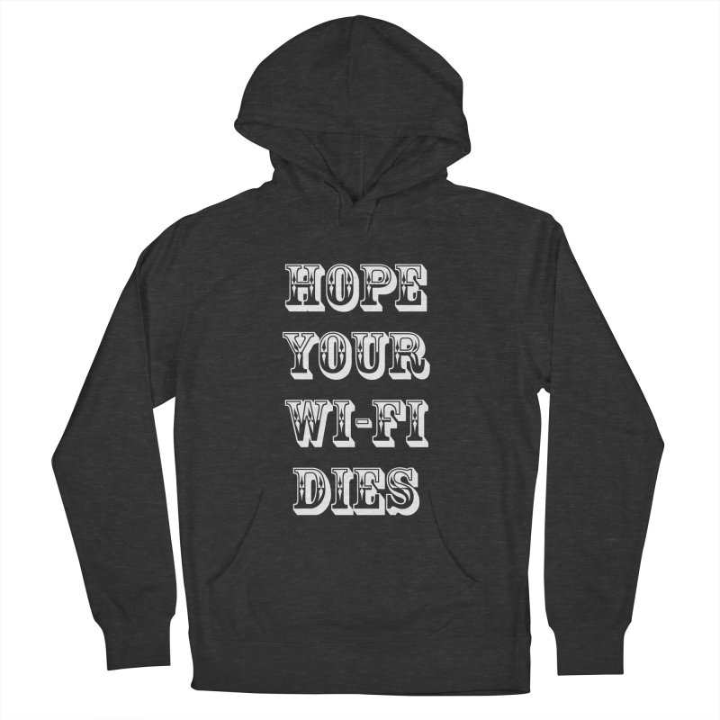 Hope Your Wi-Fi Dies - The Revenge Of The Angry Girlfriend Men's French Terry Pullover Hoody by ALMA VISUAL's Artist Shop